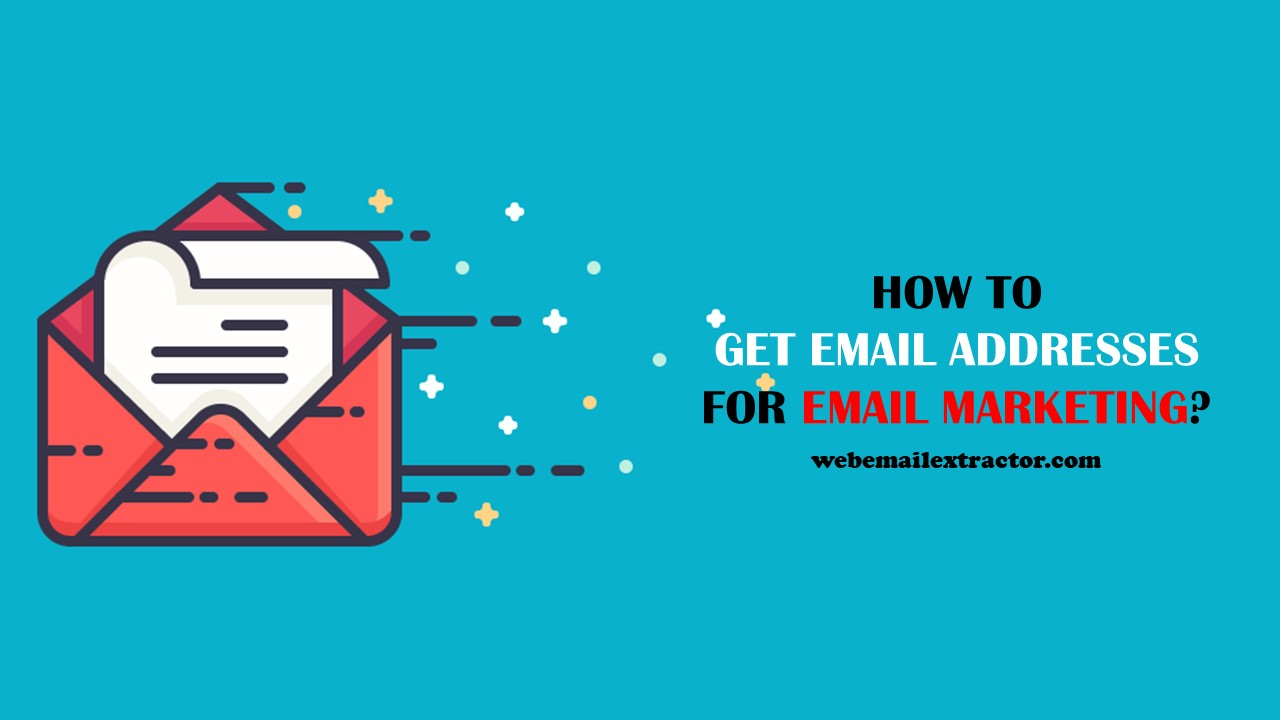 How To Get Email Addresses For Email Marketing