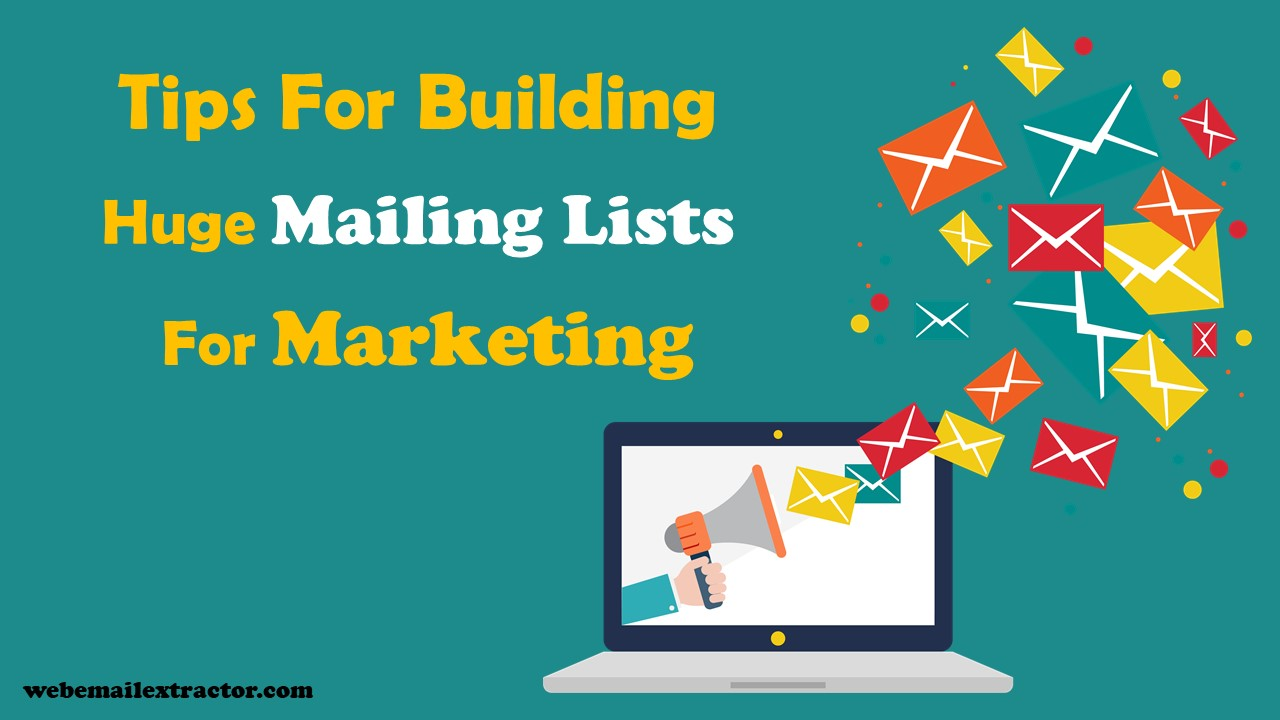 Tips For Building Huge Mailing Lists For Marketing